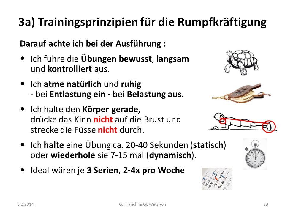 3a) Trainingsprinzipien für die Rumpfkräftigung Darauf achte ich bei der Ausführung : Ich führe die Übungen bewusst, langsam und kontrolliert aus. Ich