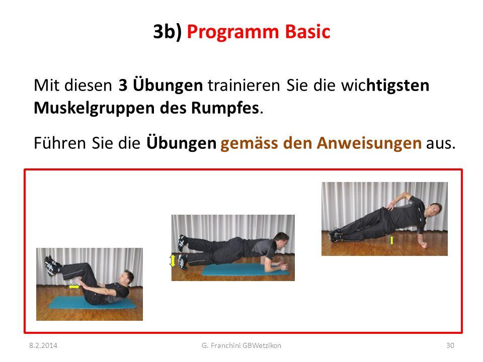 3b) Programm Basic Mit diesen 3 Übungen trainieren Sie die wichtigsten Muskelgruppen des Rumpfes. Führen Sie die Übungen gemäss den Anweisungen aus. 8