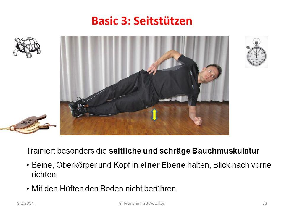 Basic 3: Seitstützen 8.2.2014G. Franchini GBWetzikon33 Trainiert besonders die seitliche und schräge Bauchmuskulatur Beine, Oberkörper und Kopf in ein