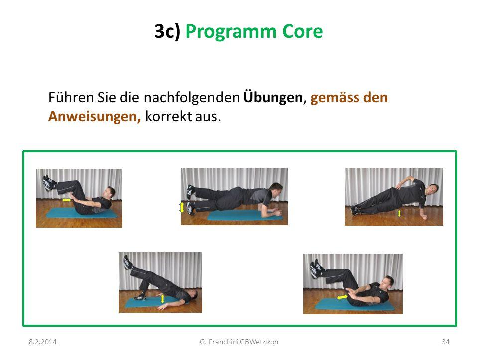 3c) Programm Core Führen Sie die nachfolgenden Übungen, gemäss den Anweisungen, korrekt aus. 8.2.2014G. Franchini GBWetzikon34