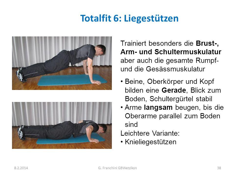 Totalfit 6: Liegestützen 8.2.2014G. Franchini GBWetzikon38 Trainiert besonders die Brust-, Arm- und Schultermuskulatur aber auch die gesamte Rumpf- un