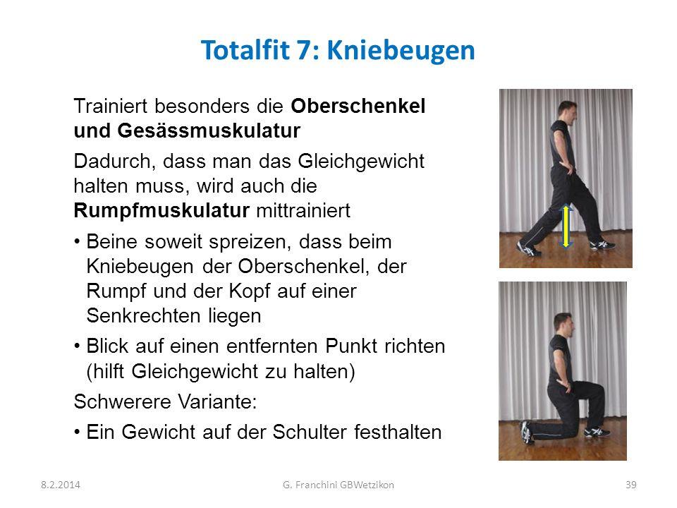 Totalfit 7: Kniebeugen 8.2.2014G. Franchini GBWetzikon39 Trainiert besonders die Oberschenkel und Gesässmuskulatur Dadurch, dass man das Gleichgewicht