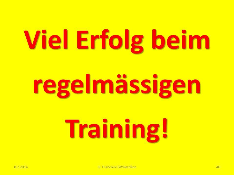 Viel Erfolg beim regelmässigen Training! 8.2.2014G. Franchini GBWetzikon40
