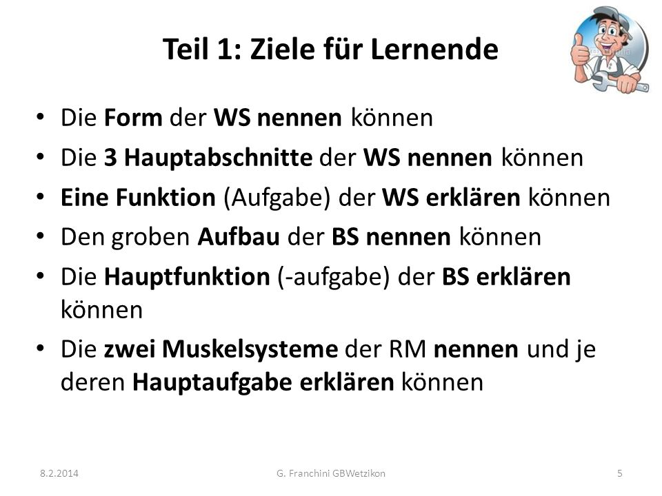 Teil 1: Ziele für Lernende 8.2.2014G. Franchini GBWetzikon5 Die Form der WS nennen können Die 3 Hauptabschnitte der WS nennen können Eine Funktion (Au