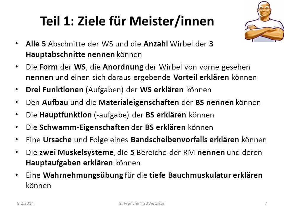 Teil 1: Ziele für Meister/innen 8.2.2014G. Franchini GBWetzikon7 Alle 5 Abschnitte der WS und die Anzahl Wirbel der 3 Hauptabschnitte nennen können Di