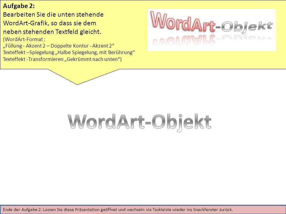 Aufgabe 2: Bearbeiten Sie die unten stehende WordArt-Grafik, so dass sie dem neben stehenden Textfeld gleicht. (WordArt-Format : Füllung - Akzent 2 –