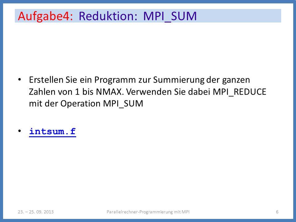 Erstellen Sie ein Programm zur Summierung der ganzen Zahlen von 1 bis NMAX. Verwenden Sie dabei MPI_REDUCE mit der Operation MPI_SUM intsum.f Aufgabe4