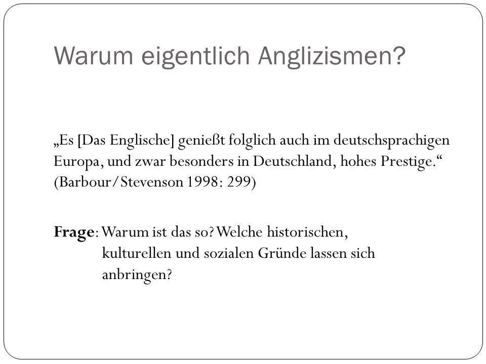 Warum eigentlich Anglizismen? Es [Das Englische] genießt folglich auch im deutschsprachigen Europa, und zwar besonders in Deutschland, hohes Prestige.