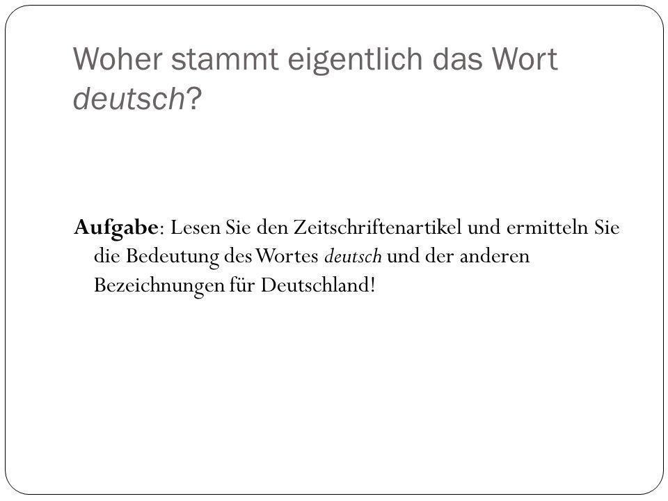 Woher stammt eigentlich das Wort deutsch? Aufgabe: Lesen Sie den Zeitschriftenartikel und ermitteln Sie die Bedeutung des Wortes deutsch und der ander
