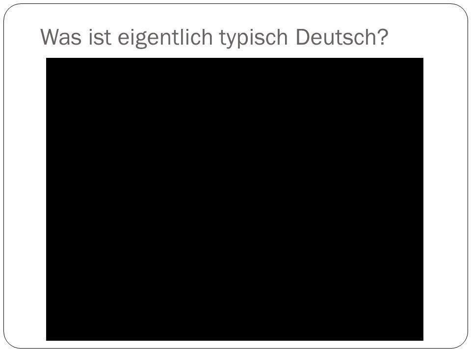 Was ist eigentlich typisch Deutsch?