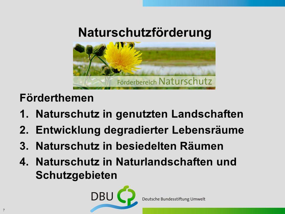 7 Naturschutzförderung Förderthemen 1.Naturschutz in genutzten Landschaften 2.Entwicklung degradierter Lebensräume 3.Naturschutz in besiedelten Räumen
