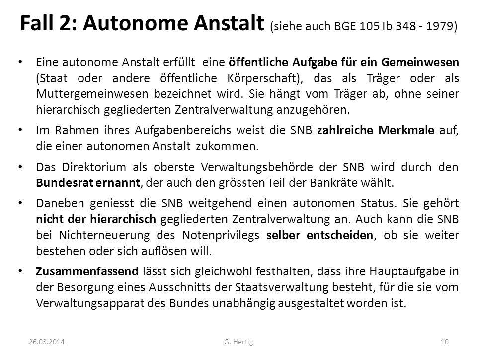 Fall 2: Autonome Anstalt (siehe auch BGE 105 Ib 348 - 1979) Eine autonome Anstalt erfüllt eine öffentliche Aufgabe für ein Gemeinwesen (Staat oder and