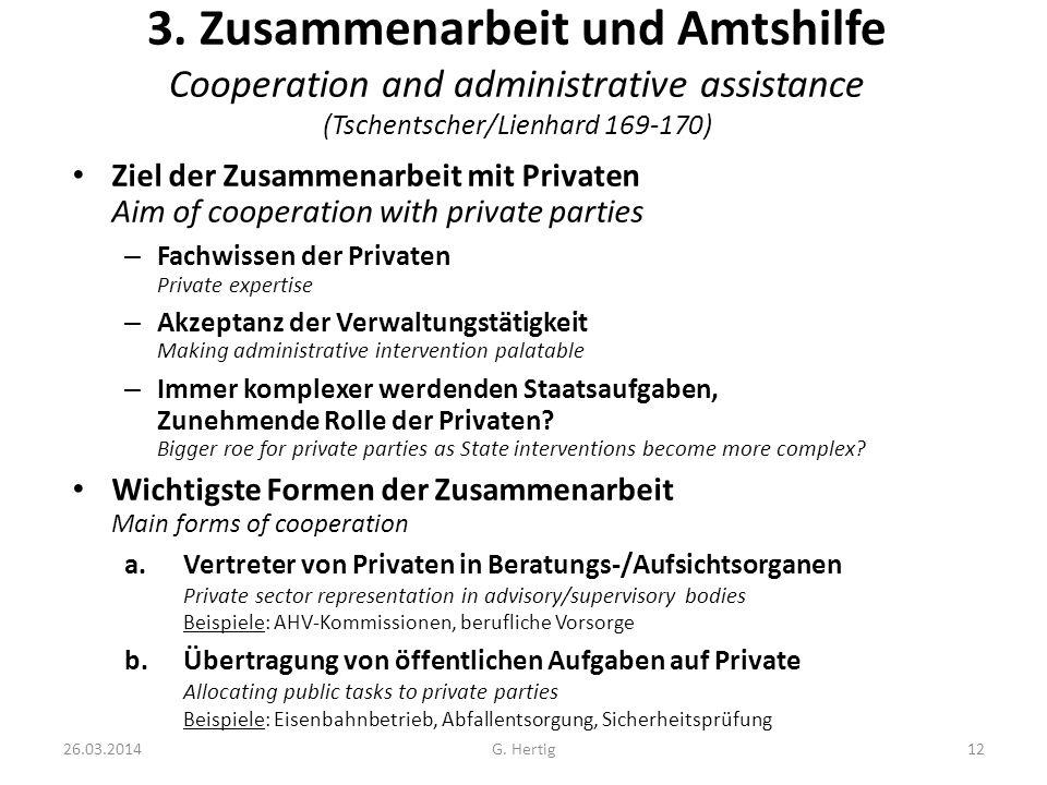 26.03.2014G. Hertig12 3. Zusammenarbeit und Amtshilfe Cooperation and administrative assistance (Tschentscher/Lienhard 169-170) Ziel der Zusammenarbei