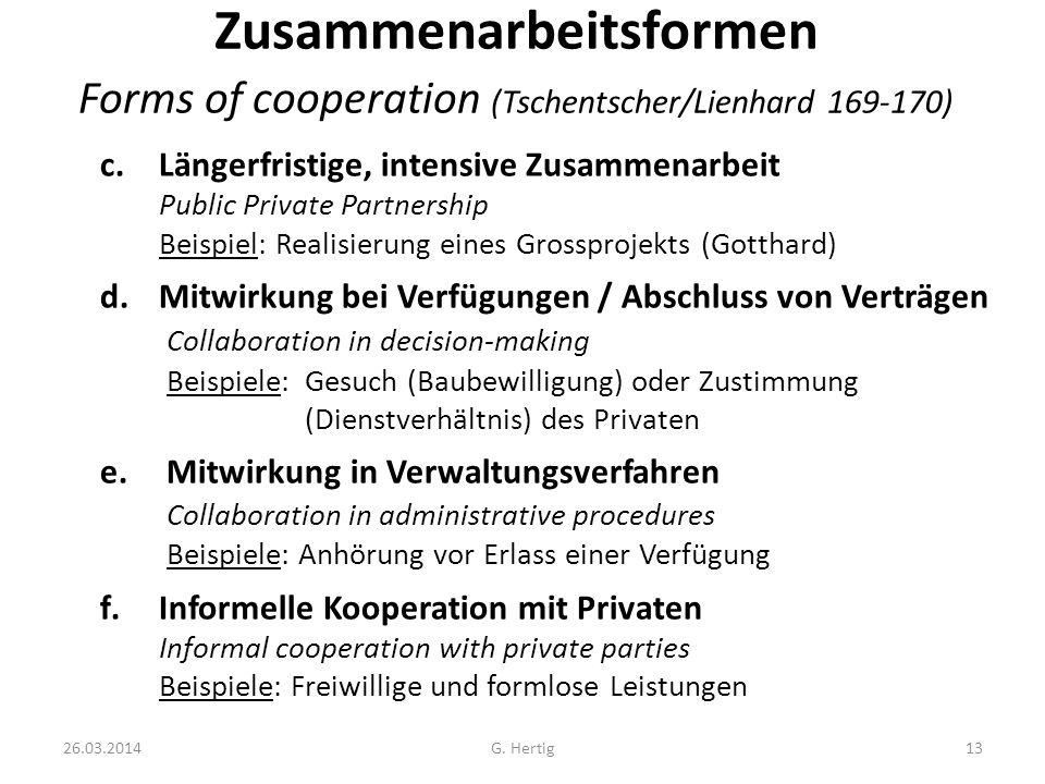 26.03.2014G. Hertig13 Zusammenarbeitsformen Forms of cooperation (Tschentscher/Lienhard 169-170) c.Längerfristige, intensive Zusammenarbeit Public Pri