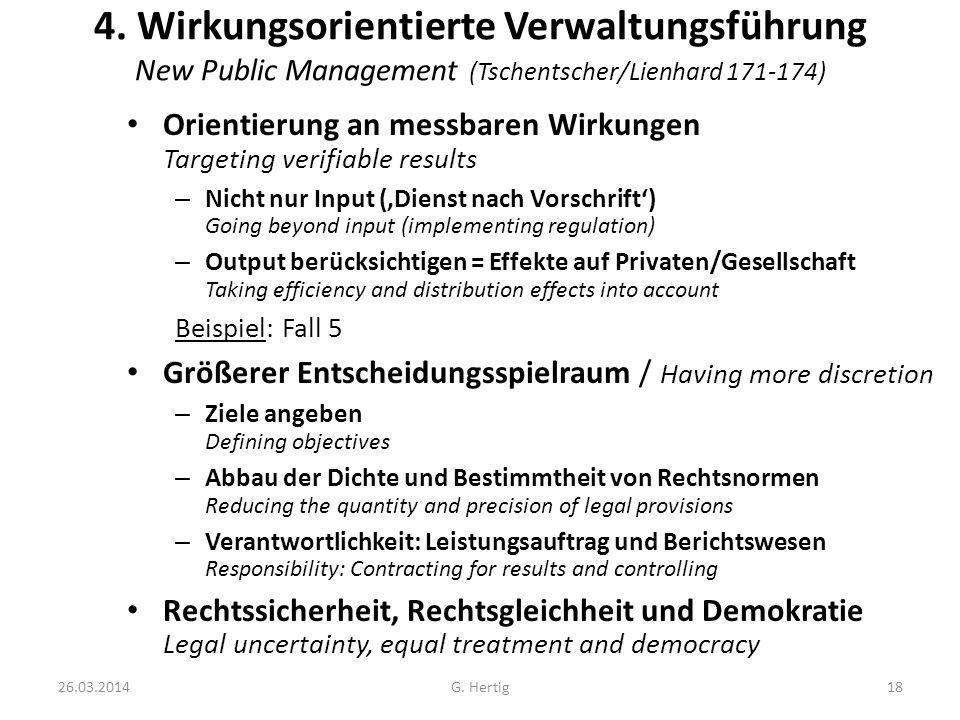 26.03.2014G. Hertig18 4. Wirkungsorientierte Verwaltungsführung New Public Management (Tschentscher/Lienhard 171-174) Orientierung an messbaren Wirkun