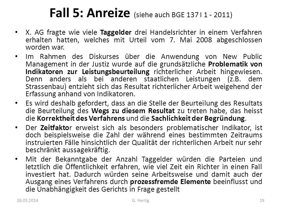 Fall 5: Anreize (siehe auch BGE 137 I 1 - 2011) X. AG fragte wie viele Taggelder drei Handelsrichter in einem Verfahren erhalten hatten, welches mit U