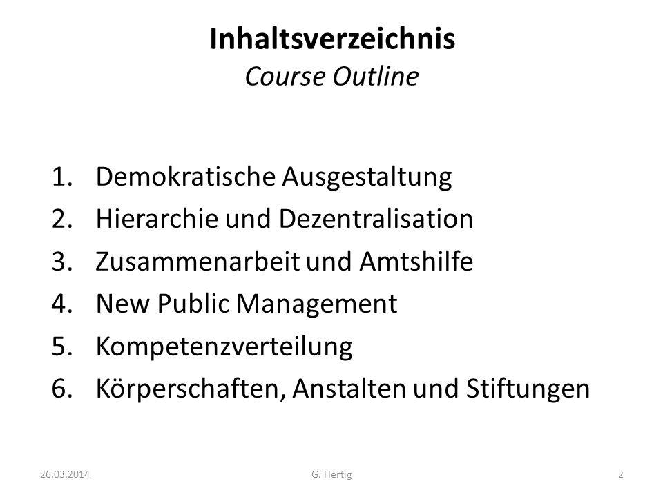 G. Hertig Inhaltsverzeichnis Course Outline 1.Demokratische Ausgestaltung 2.Hierarchie und Dezentralisation 3.Zusammenarbeit und Amtshilfe 4.New Publi