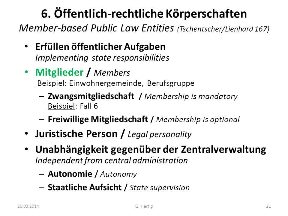 26.03.2014G. Hertig21 6. Öffentlich-rechtliche Körperschaften Member-based Public Law Entities (Tschentscher/Lienhard 167) Erfüllen öffentlicher Aufga