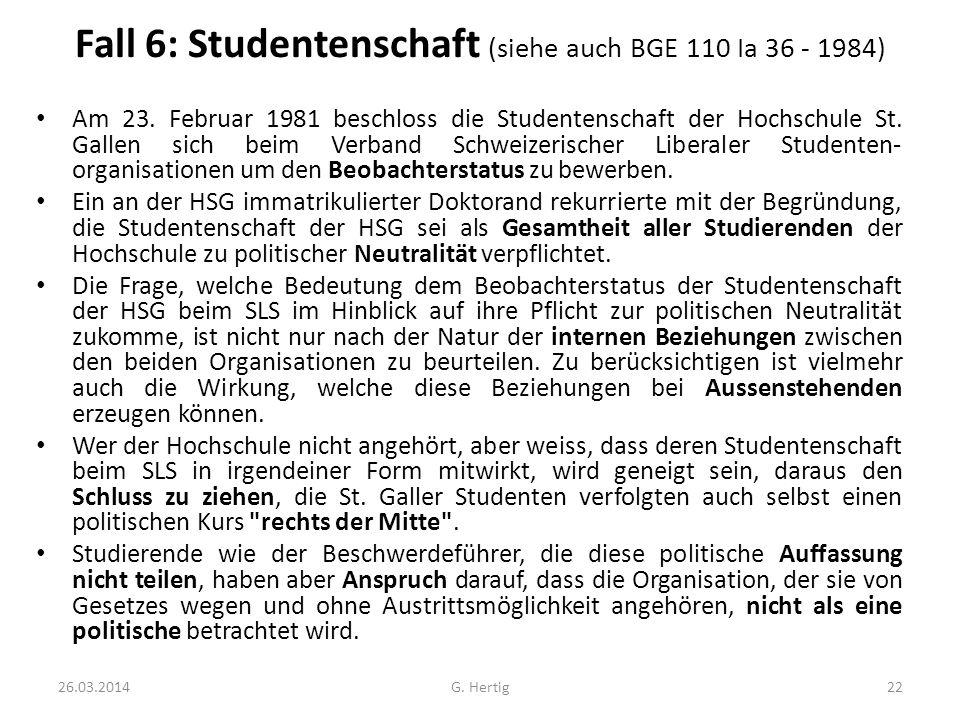 Fall 6: Studentenschaft (siehe auch BGE 110 Ia 36 - 1984) Am 23. Februar 1981 beschloss die Studentenschaft der Hochschule St. Gallen sich beim Verban