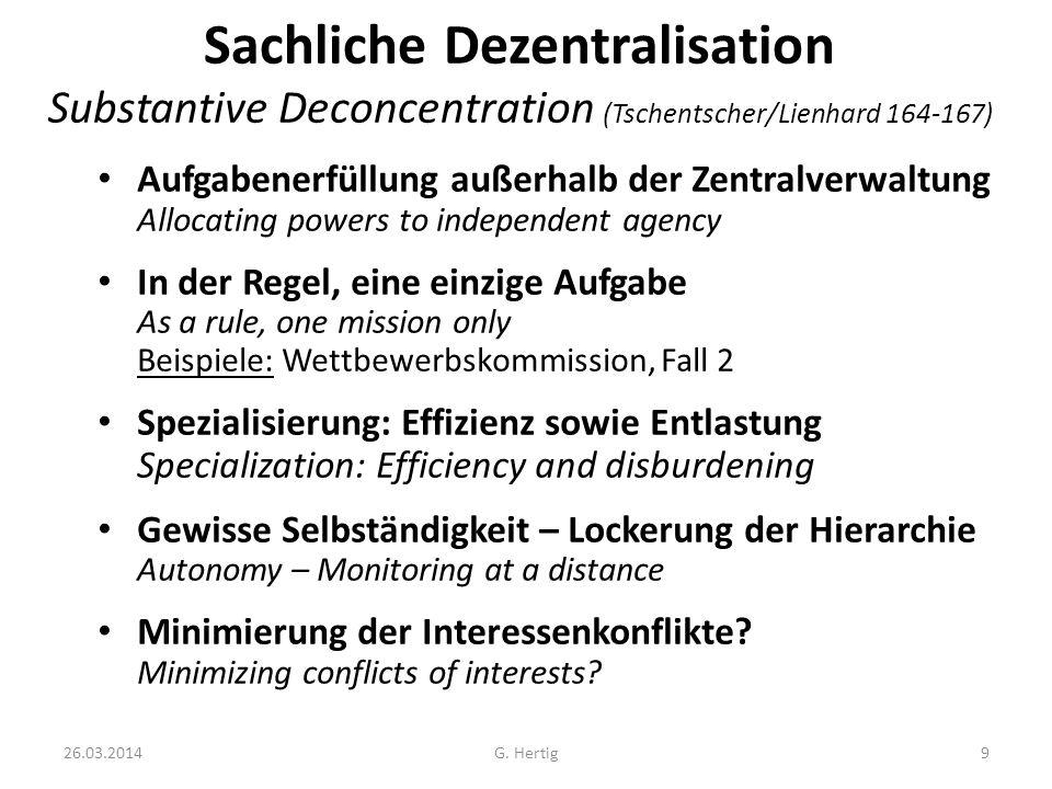 26.03.2014G. Hertig9 Sachliche Dezentralisation Substantive Deconcentration (Tschentscher/Lienhard 164-167) Aufgabenerfüllung außerhalb der Zentralver