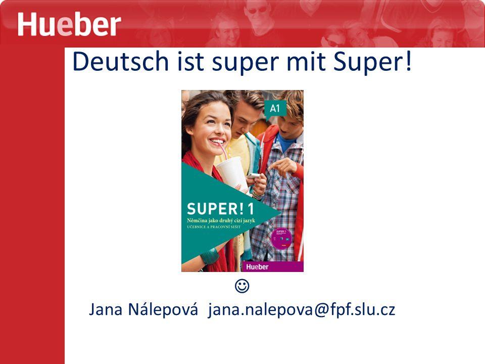 Deutsch ist super mit Super! Jana Nálepová jana.nalepova@fpf.slu.cz