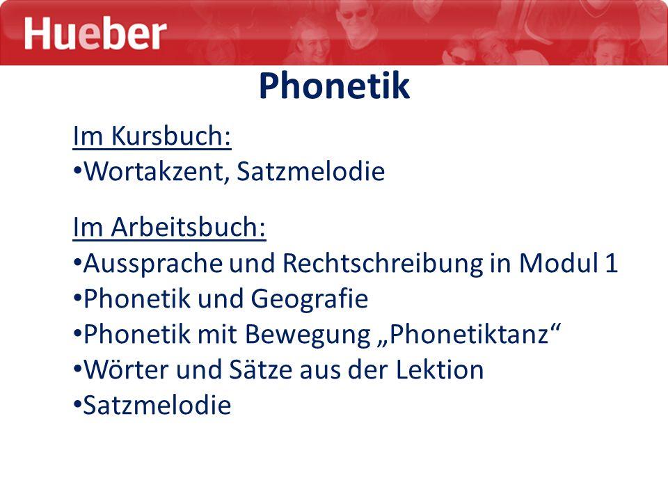 Phonetik Im Kursbuch: Wortakzent, Satzmelodie Im Arbeitsbuch: Aussprache und Rechtschreibung in Modul 1 Phonetik und Geografie Phonetik mit Bewegung P