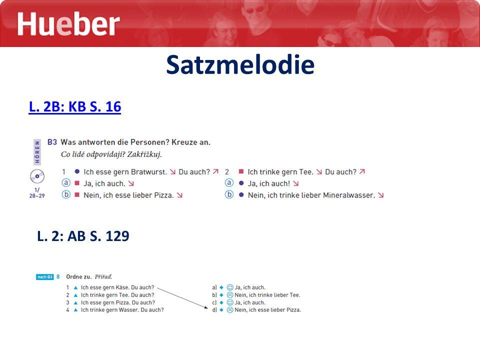 Satzmelodie L. 2B: KB S. 16 L. 2: AB S. 129
