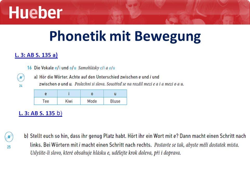 Phonetik mit Bewegung L. 3: AB S. 135 a) L. 3: AB S. 135 b)