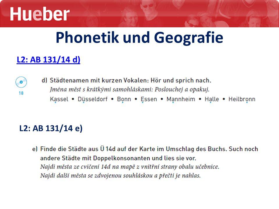 Phonetik und Geografie L2: AB 131/14 d) L2: AB 131/14 e)