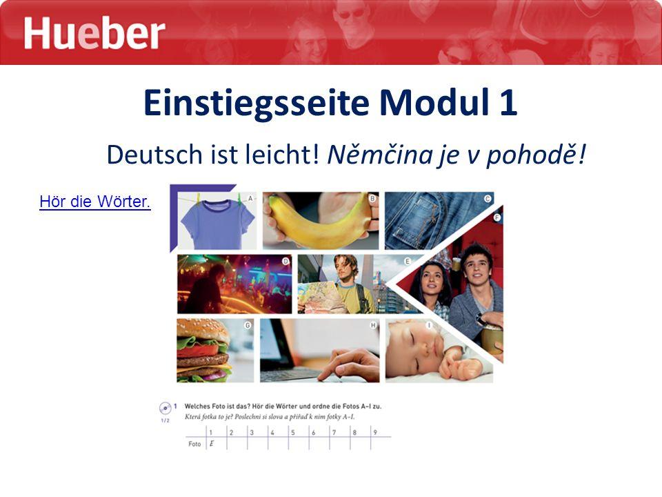 Einstiegsseite Modul 1 Deutsch ist leicht! Němčina je v pohodě! Hör die Wörter.