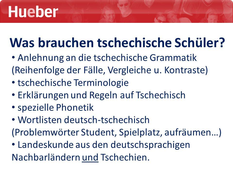 Was brauchen tschechische Schüler? Anlehnung an die tschechische Grammatik (Reihenfolge der Fälle, Vergleiche u. Kontraste) tschechische Terminologie