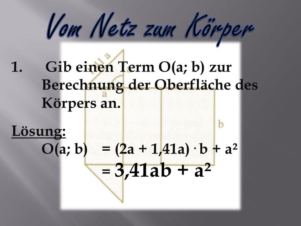 1. Gib einen Term O(a; b) zur Berechnung der Oberfläche des Körpers an.