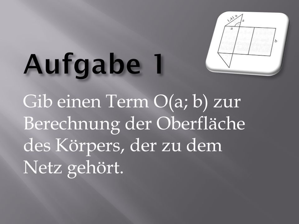 Gib einen Term O(a; b) zur Berechnung der Oberfläche des Körpers, der zu dem Netz gehört.