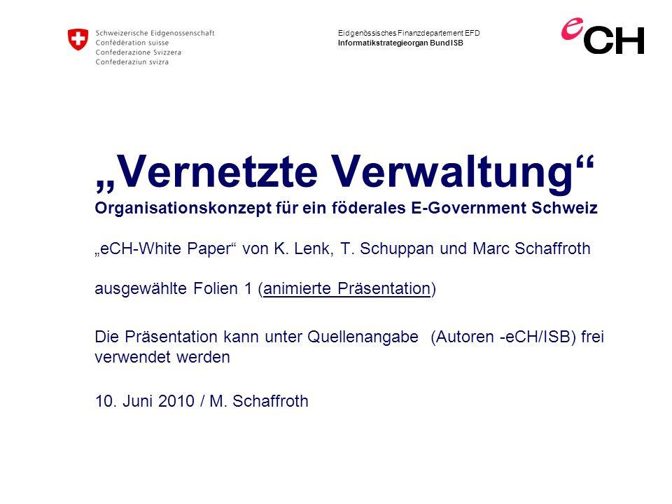 Eidgenössisches Finanzdepartement EFD Informatikstrategieorgan Bund ISB Vernetzte Verwaltung Organisationskonzept für ein föderales E-Government Schweiz eCH-White Paper von K.