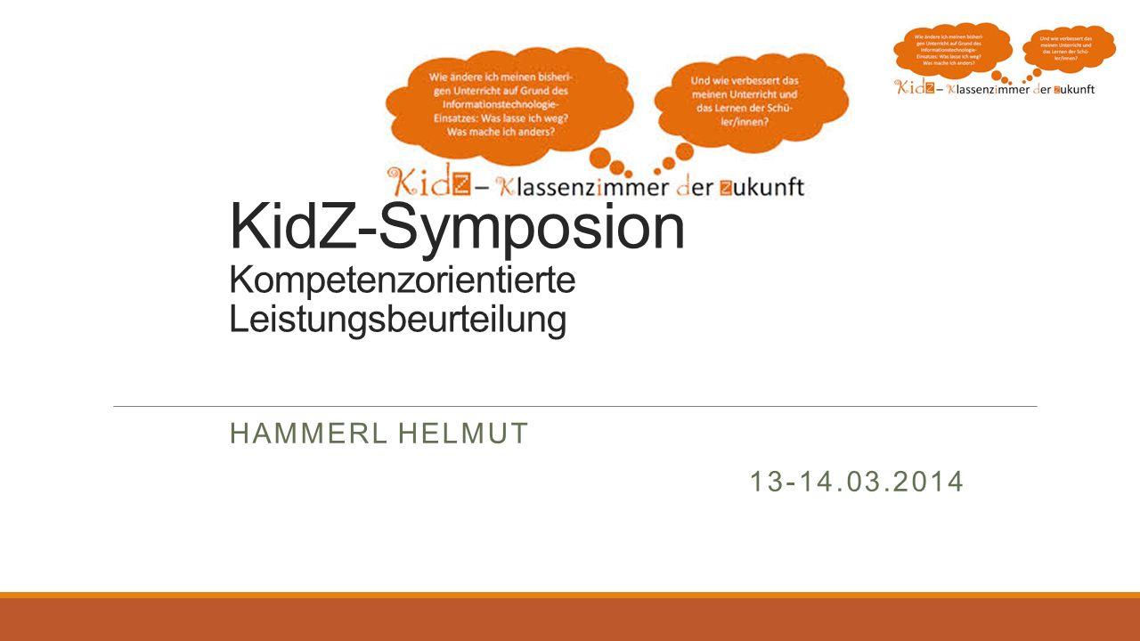 KidZ-Symposion Kompetenzorientierte Leistungsbeurteilung HAMMERL HELMUT 13-14.03.2014