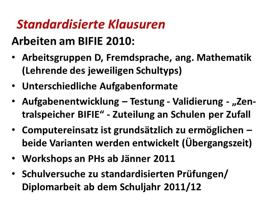 Standardisierte Klausuren Arbeiten am BIFIE 2010: Arbeitsgruppen D, Fremdsprache, ang. Mathematik (Lehrende des jeweiligen Schultyps) Unterschiedliche