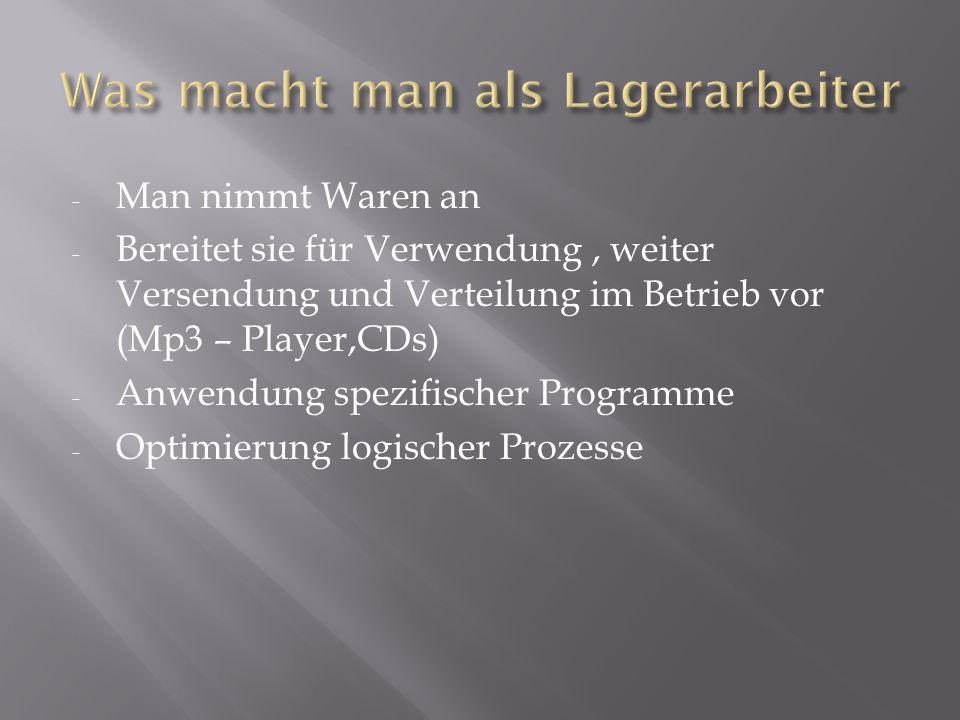 - Man nimmt Waren an - Bereitet sie für Verwendung, weiter Versendung und Verteilung im Betrieb vor (Mp3 – Player,CDs) - Anwendung spezifischer Progra