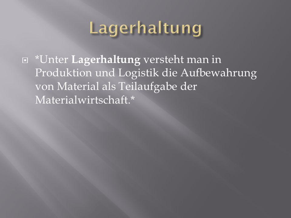 *Unter Lagerhaltung versteht man in Produktion und Logistik die Aufbewahrung von Material als Teilaufgabe der Materialwirtschaft.*