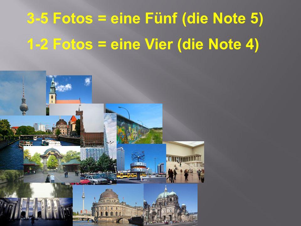 3-5 Fotos = eine Fünf (die Note 5) 1-2 Fotos = eine Vier (die Note 4)