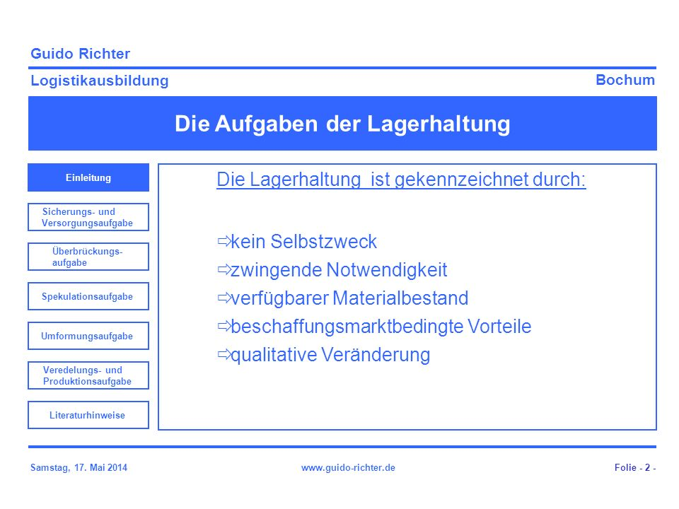 Bochum Guido Richter Logistikausbildung Samstag, 17. Mai 2014www.guido-richter.de Die Aufgaben der Lagerhaltung Folie - 2 - Einleitung Sicherungs- und