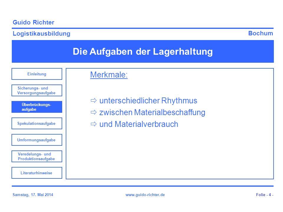 Bochum Guido Richter Logistikausbildung Samstag, 17. Mai 2014www.guido-richter.de Die Aufgaben der Lagerhaltung Folie - 4 - Merkmale: unterschiedliche
