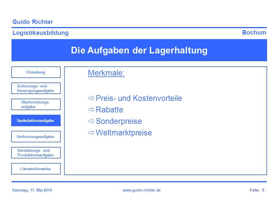 Bochum Guido Richter Logistikausbildung Samstag, 17. Mai 2014www.guido-richter.de Die Aufgaben der Lagerhaltung Folie - 5 - Merkmale: Preis- und Koste