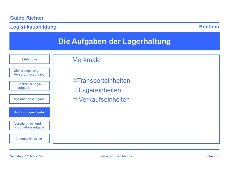 Bochum Guido Richter Logistikausbildung Samstag, 17. Mai 2014www.guido-richter.de Die Aufgaben der Lagerhaltung Folie - 6 - Merkmale: Transporteinheit