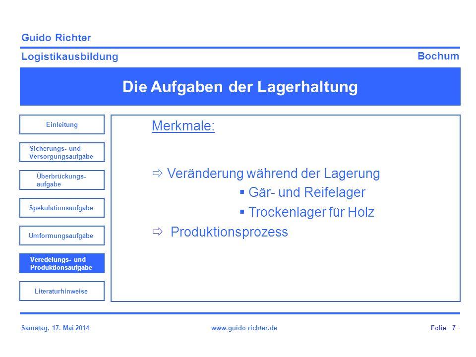 Bochum Guido Richter Logistikausbildung Samstag, 17. Mai 2014www.guido-richter.de Die Aufgaben der Lagerhaltung Folie - 7 - Merkmale: Veränderung währ
