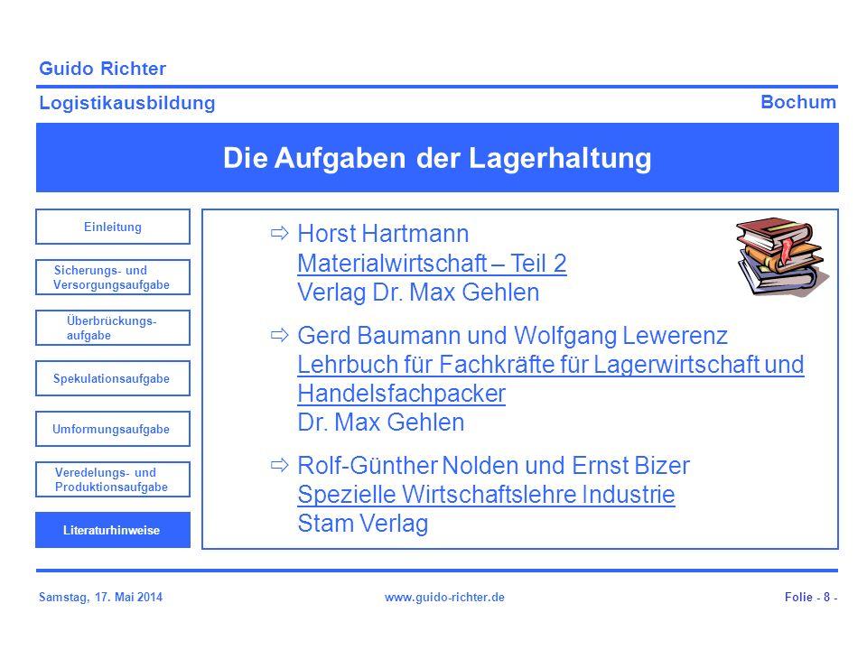 Bochum Guido Richter Logistikausbildung Samstag, 17. Mai 2014www.guido-richter.de Die Aufgaben der Lagerhaltung Folie - 8 - Horst Hartmann Materialwir