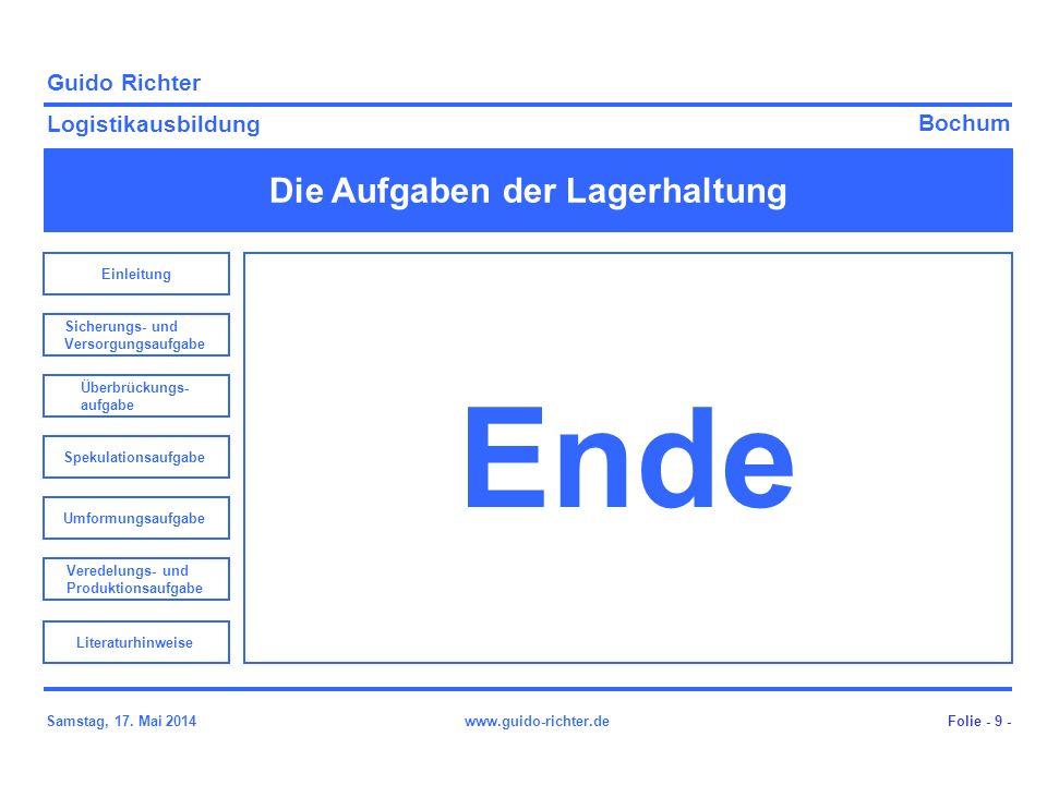 Bochum Guido Richter Logistikausbildung Samstag, 17. Mai 2014www.guido-richter.de Die Aufgaben der Lagerhaltung Folie - 9 - Ende Einleitung Sicherungs