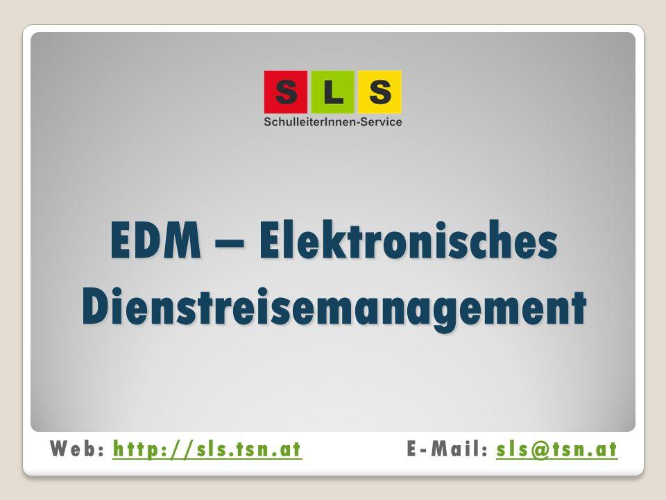EDM – Elektronisches Dienstreisemanagement Web: http://sls.tsn.atE-Mail: sls@tsn.athttp://sls.tsn.atsls@tsn.at