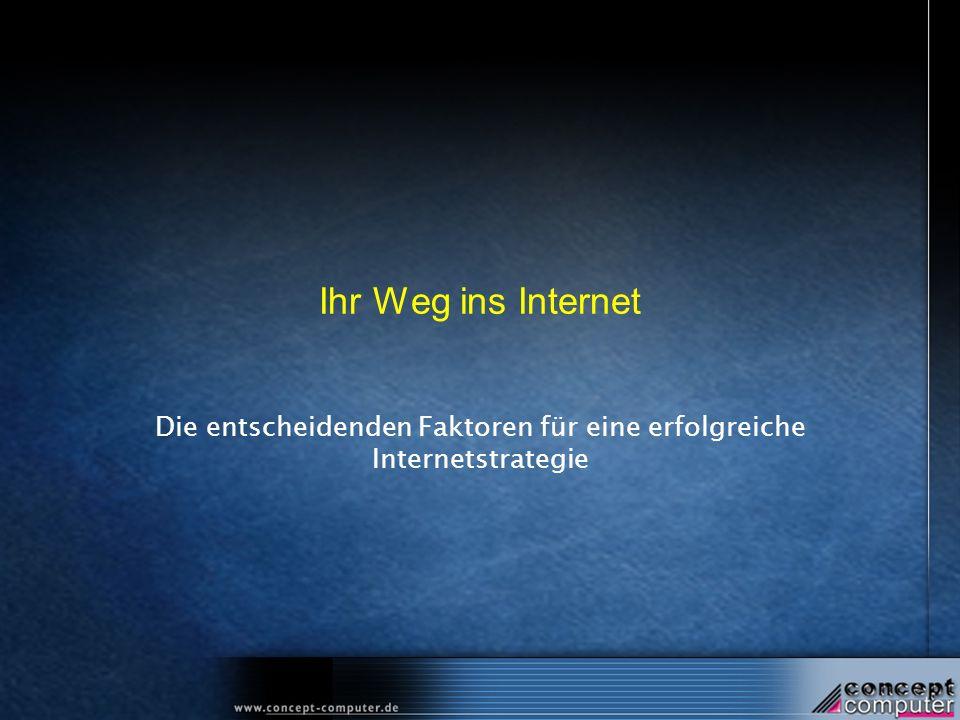 Ihr Weg ins Internet Die entscheidenden Faktoren für eine erfolgreiche Internetstrategie