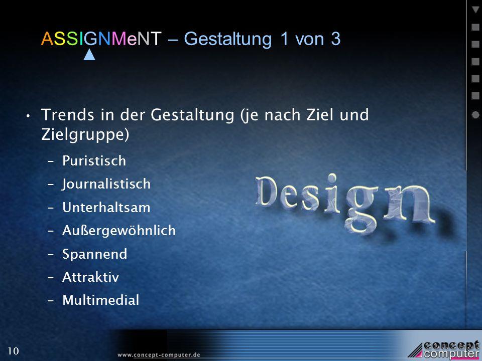 10 ASSIGNMeNT – Gestaltung 1 von 3 Trends in der Gestaltung (je nach Ziel und Zielgruppe) –Puristisch –Journalistisch –Unterhaltsam –Außergewöhnlich –Spannend –Attraktiv –Multimedial