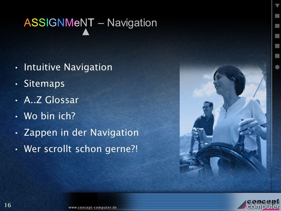 16 ASSIGNMeNT – Navigation Intuitive Navigation Sitemaps A..Z Glossar Wo bin ich.